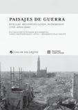 Carolina Rodriguez Lopez et Fernando Vela Cossio - Paisajes de guerra - Huellas, reconstruccion, patrimonio (1939 - años 2000).