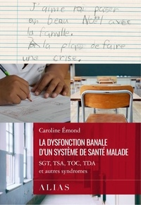 Caroline Émond - La dysfonction banale d'un système de santé malade - SGT, TSA, TOC, TDA et autres syndromes.