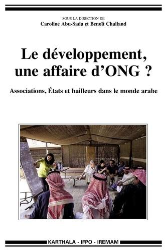 Le développement, une affaire d'ONG ?. Associations, Etats et bailleurs dans le monde arabe