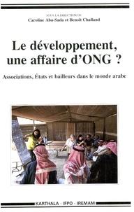 Caroline Abu-Sada et Benoît Challand - Le développement, une affaire d'ONG ? - Associations, Etats et bailleurs dans le monde arabe.
