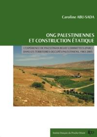 Caroline Abu-Sada - ONG palestiniennes et construction étatique - L'expérience de Palestinian Agricultural Relief Committees (PARC) dans les Territoires occupés palestiniens, 1983-2005.