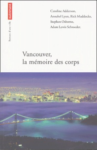 Caroline Adderson et Annabel Lyon - Vancouver, la mémoire des corps.