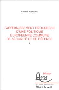 Caroline Allaigre - L'affermissement progressif d'une politique européenne commune de sécurité et de défense.