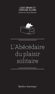 Caroline Allard et Louis Emond - Abécédaire du plaisir solitaire.