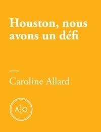Caroline Allard - Houston, nous avons un défi.