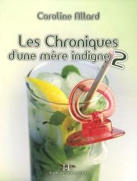 Caroline Allard - Les Chroniques d'une mère indigne - Tome 2.