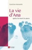 Caroline Amoretti - La vie d'Ana - Après la mort in utero.