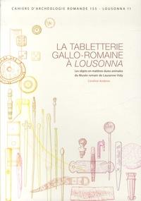 Caroline Anderes - La tabletterie gallo-romaine à Lousonna - Les objets en matières dures animales du Musée romain de Lausanne-Vidy.