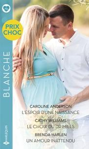 Caroline Anderson et Cathy Williams - L'espoir d'une naissance - Le choix du Dr Mills - Un amour inattendu.