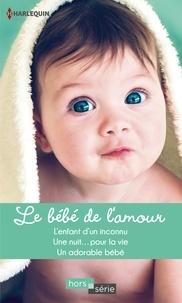 Caroline Anderson et Jacqueline Diamond - Le bébé de l'amour - L'enfant d'un inconnu - Une nuit... pour la vie - Un adorable bébé.