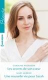 Caroline Anderson et Mary McBride - Les secrets de son coeur ; Une nouvelle vie pour Sarah.