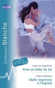 Caroline Anderson et Lynne Marshall - Pour un bébé de toi - Idylle imprévue à l'hôpital (Harlequin Blanche).
