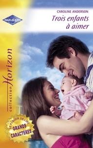 Caroline Anderson et Judy Christenberry - Trois enfants à aimer - Une merveilleuse découverte (Harlequin Horizon).