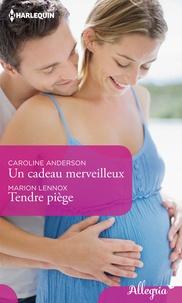 Caroline Anderson et Marion Lennox - Un cadeau merveilleux - Tendre piège.