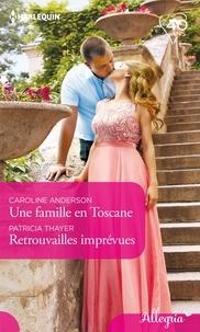 Caroline Anderson et Patricia Thayer - Une famille en Toscane - Retrouvailles imprévues.