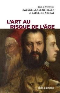 Caroline Archat et Nadeije Laneyrie-Dagen - L'art au risque de l'âge.