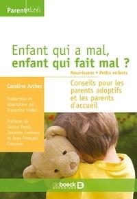 Caroline Archer - Enfant qui a mal, enfant qui fait mal ? Nourrissons - Petits enfants - Conseils pour les parents adoptifs et les parents d'accueil.