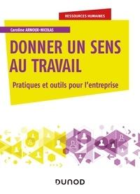 Caroline Arnoux-Nicolas - Donner un sens au travail - Pratiques et outils pour l'entreprise.