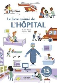 Caroline Attia et Sophie Prénat - Le livre animé de l'hôpital.