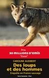 Caroline Audibert - Des loups et des hommes - Enquête en France sauvage.