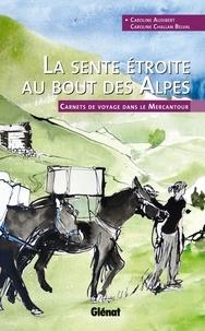 Caroline Audibert - La sente étroite au bout des Alpes - Carnets de voyage dans le Mercantour.
