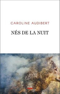 Caroline Audibert - Nés de la nuit.