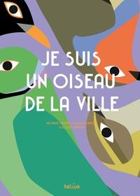Caroline Aufort et Delphine Jaboeuf - Je suis un oiseau de la ville.