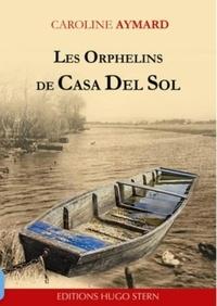 Caroline Aymard - Les orphelins de Casa del Sol.