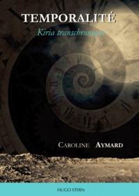 Caroline Aymard - Temporalité - Kiria transchronique.