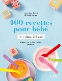 Caroline Bach - 400 recettes pour bébé - De 4 mois à 3 ans.