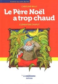 Caroline Bally et Clémentine Chaput - La Père Noël a trop chaud.