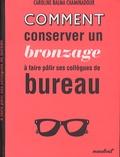 Caroline Balma-Chaminadour - Comment conserver un bronzage à faire pâlir ses collègues du bureau.
