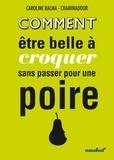 Caroline Balma-Chaminadour - Comment être belle à croquer sans passer pour une poire.