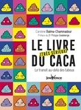 Caroline Balma-Chaminadour - Le livre (très sérieux) du caca - Le transit au-delà des tabous.