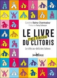 Caroline Balma-Chaminadour - Le livre [très sérieux] du clitoris - Le clito au-delà des tabous.