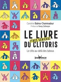 Caroline Balma-Chaminadour - Le livre [très sérieux  du clitoris - Le clito au-delà des tabous.