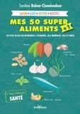 Caroline Balma-Chaminadour - Mes 50 super aliments + 1 - Les plus riches en nutriments, vitamines, sels minéraux, eau et fibres.