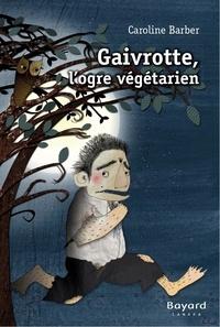 Caroline Barber et Marianne Pasquet - Gaivrotte, l'ogre végétarien.
