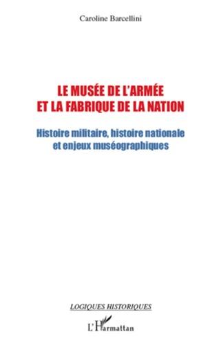 Le musée de l'armée et la fabrique de la nation. Histoire militaire, histoire nationale et enjeux muséographiques