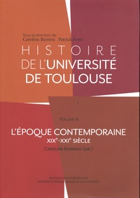 Caroline Barrera - Histoire de l'université de Toulouse - Volume 3 (XIXe-XXIe siècle).