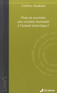 Caroline Baudouin - Peut-on accorder une certaine humanité à l'animal domestique ?.