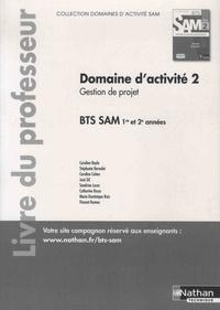 Caroline Bayle et Stéphanie Bernabé - Domaine d'activités 2 Gestion de projet BTS 1re et 2e années SAM - Livre du professeur.