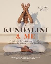 Caroline Bénézet et Caroline Wietzel - Kundalini & me - 1 an de yoga pour booster son énergie.