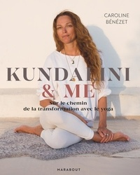 Caroline Bénézet - Kundalini & me - Sur le chemin de la transformation avec le yoga.