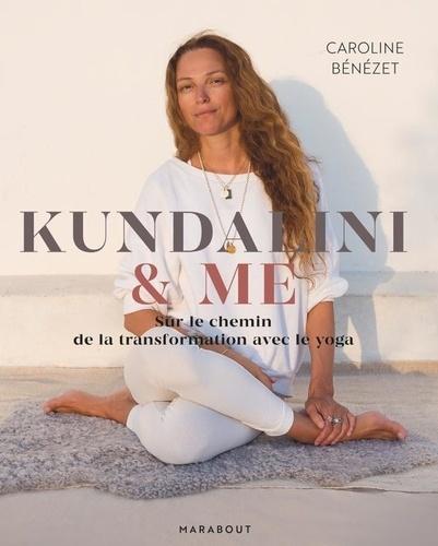 Kundalini & me. Sur le chemin de la transformation avec le yoga