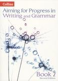 Caroline Bentley-Davies et Gareth Calway - Aiming for Progress in Writing and Grammar - Book 2.