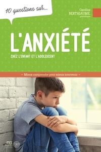 Caroline Berthiaume - 10 questions sur... L'anxiété chez l'enfant et l'adolescent.