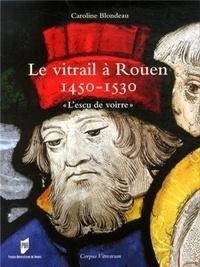 """Caroline Blondeau - Le vitrail à Rouen 1450-1530 - """"L'escu de voirre""""."""