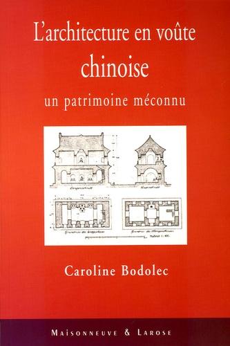 Caroline Bodolec - L'architecture en voûte chinoise - Un patrimoine méconnu.
