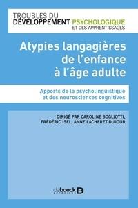 Caroline Bogliotti et Frédéric Isel - Atypies langagières de l'enfance à l'âge adulte - Apports de la psycholinguistique et des neurosciences cognitives.